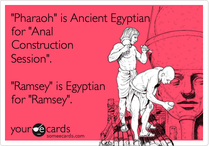 """""""Pharaoh"""" is Ancient Egyptian for """"AnalConstructionSession"""".""""Ramsey"""" is Egyptianfor """"Ramsey""""."""