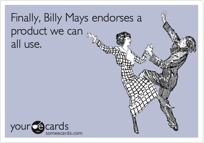 Finally, Billy Mays endorses a product we can all use.