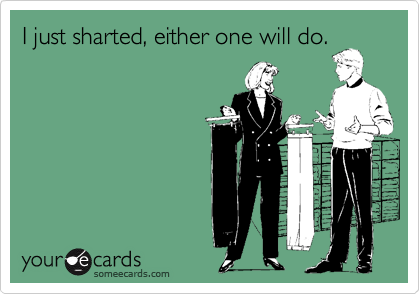 I just sharted, either one will do.