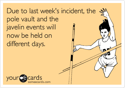 Due to last week's incident, the pole vault and the javelin events will now be held on different days.