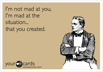 I'm not mad at you,