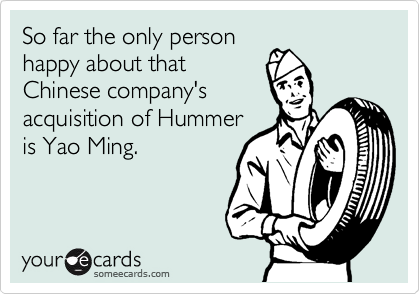 So far the only personhappy about thatChinese company's acquisition of Hummeris Yao Ming.