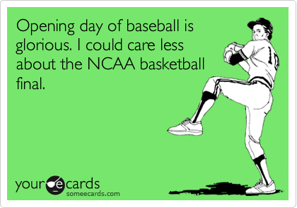 Opening day of baseball is