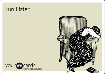 Fun Hater.