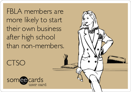 FBLA members are more likely to start their own business after high school than non-members.  CTSO