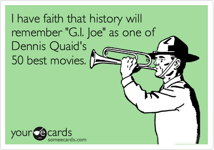 "I have faith that history will remember ""G.I. Joe"" as one of