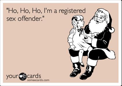 """""""Ho, Ho, Ho, I'm a registered sex offender."""""""