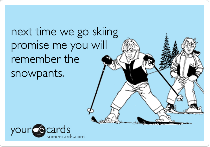 next time we go skiing