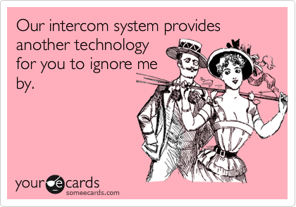 Our intercom system provides another technology