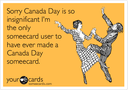 Sorry Canada Day is so