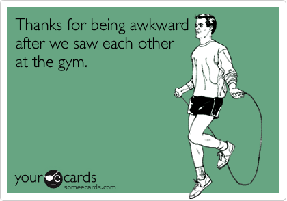 Thanks for being awkward
