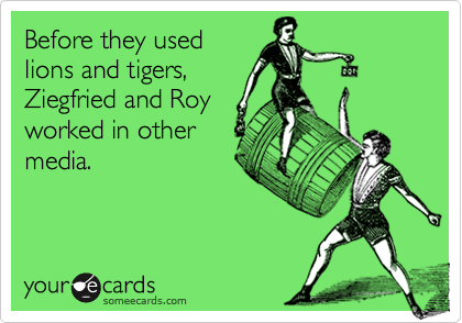Before they usedlions and tigers,Ziegfried and Royworked in othermedia.