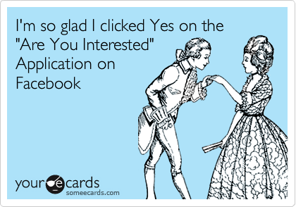 """I'm so glad I clicked Yes on the""""Are You Interested""""Application onFacebook"""