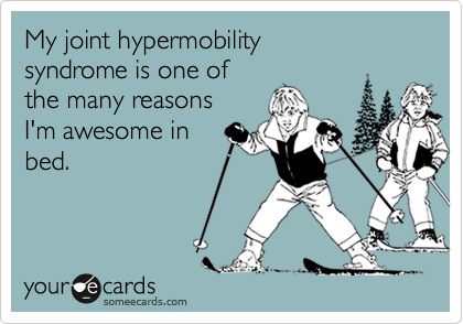 My joint hypermobilitysyndrome is one ofthe many reasonsI'm awesome inbed.