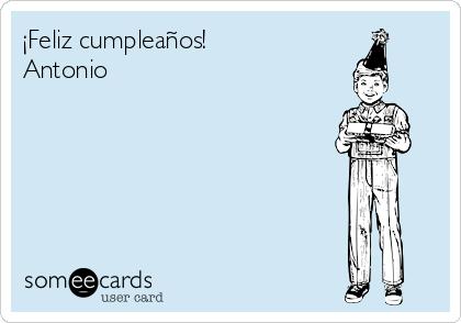 ¡Feliz cumpleaños! Antonio