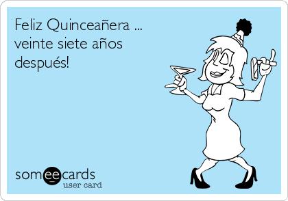 Feliz Quinceañera ... veinte siete años después!