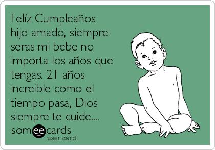 Felíz Cumpleaños hijo amado, siempre seras mi bebe no importa los años que tengas. 21 años increible como el tiempo pasa, Dios siempre te cuide....