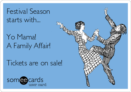 Festival Season starts with...  Yo Mama!  A Family Affair!  Tickets are on sale!