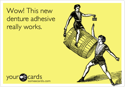 Wow! This newdenture adhesivereally works.
