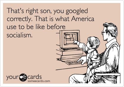 That's right son, you googled correctly. That is what America