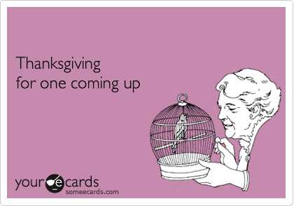 Thanksgiving for one coming up