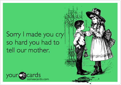 Sorry I made you cry