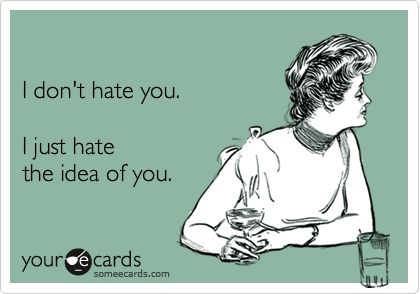 I don't hate you.