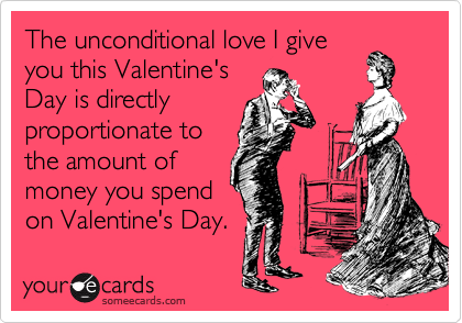 The unconditional love I give