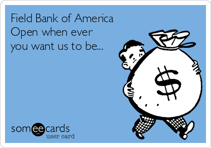 Field Bank of America Open when ever you want us to be...