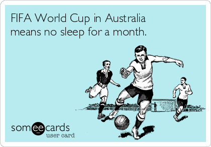 FIFA World Cup in Australia means no sleep for a month.