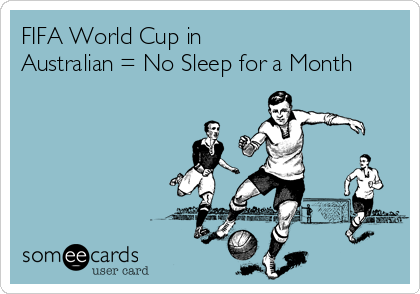 FIFA World Cup in  Australian = No Sleep for a Month