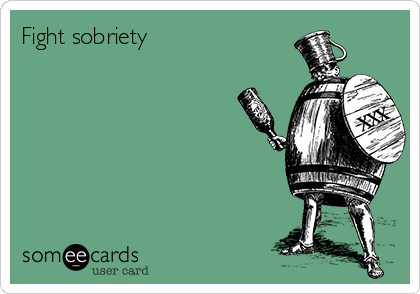 Fight sobriety