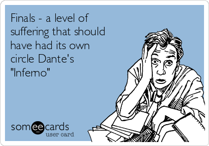 """Finals - a level of suffering that should have had its own circle Dante's """"Inferno"""""""