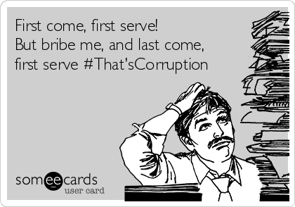 First come, first serve! But bribe me, and last come, first serve #That'sCorruption