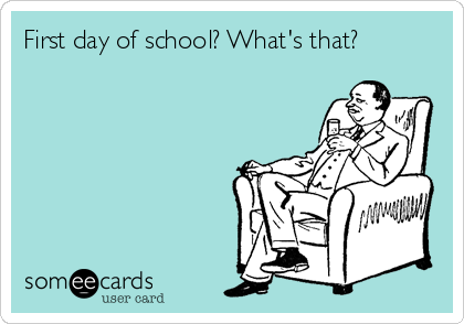 First day of school? What's that?