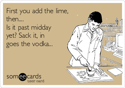 First you add the lime, then.... Is it past midday yet? Sack it, in goes the vodka...