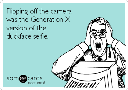 Flipping off the camera was the Generation X version of the duckface selfie.