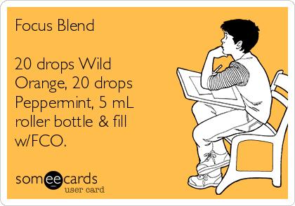 Focus Blend  20 drops Wild Orange, 20 drops Peppermint, 5 mL roller bottle & fill w/FCO.