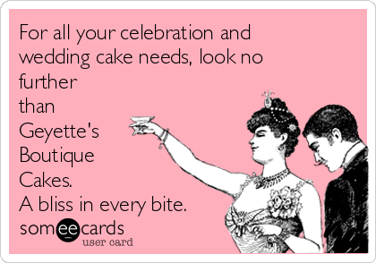 For all your celebration and wedding cake needs, look no further than Geyette's Boutique Cakes. A bliss in every bite.