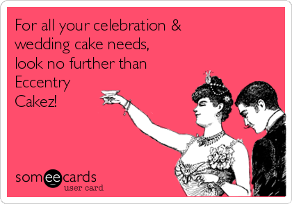 For all your celebration & wedding cake needs, look no further than Eccentry Cakez!