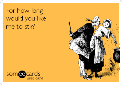 For how long  would you like  me to stir?