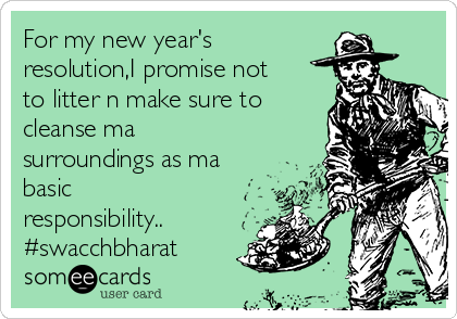 For my new year's resolution,I promise not to litter n make sure to cleanse ma surroundings as ma basic responsibility.. #swacchbharat