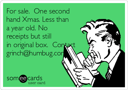 For sale.  One second hand Xmas. Less than a year old. No receipts but still in original box.  Contact grinch@humbug.com