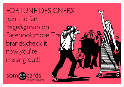 FORTUNE DESIGNERS Join the fan page&group on Facebook,more Trending brands.check it now,you're missing out!!