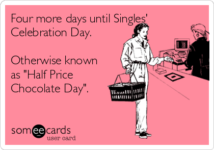 Four More Days Until Singles Celebration Day Otherwise Known As – Valentines Cards for Singles