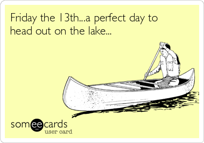 Friday the 13th...a perfect day to head out on the lake...