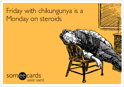 Friday with chikungunya is a Monday on steroids