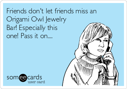 Friends don't let friends miss an Origami Owl Jewelry Bar! Especially this one! Pass it on....