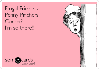 Frugal Friends at Penny Pinchers Corner? I'm so there!!