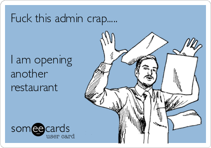Fuck this admin crap.....   I am opening another restaurant